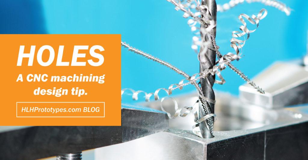 CNC Machining Holes - Design Tip - HLH Prototypes Co Ltd